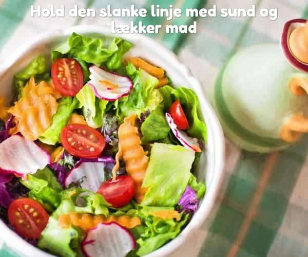 Hold den slanke linje med sund og lækker mad