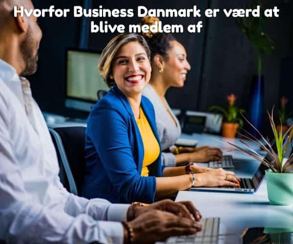 Hvorfor Business Danmark er værd at blive medlem af