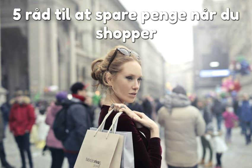 5 råd til at spare penge når du shopper