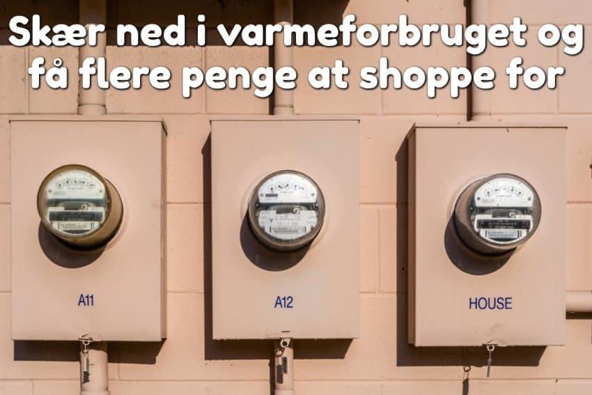 Skær ned i varmeforbruget og få flere penge at shoppe for