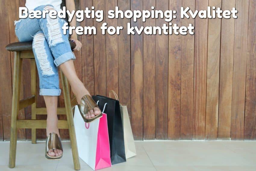 Bæredygtig shopping: Kvalitet frem for kvantitet