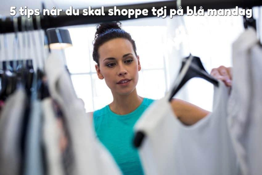 5 tips når du skal shoppe tøj på blå mandag